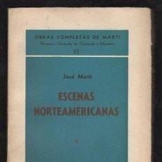 Libros de segunda mano: MARTI, JOSÉ: ESCENAS NORTEAMERICANAS 9. 1887-1888. OBRAS COMPLETAS Nº 35. LA HABANA ED. TRÓPICO 1941. Lote 169814860