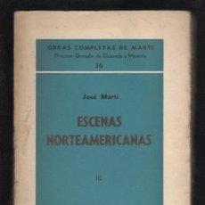 Libros de segunda mano: MARTI, JOSÉ: ESCENAS NORTEAMERICANAS 10. 1888. OBRAS COMPLETAS Nº 36. LA HABANA ED. TRÓPICO 1941. Lote 169814976