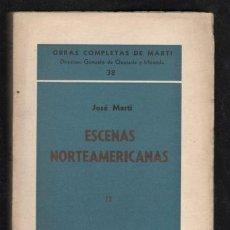 Libros de segunda mano: JOSÉ MARTI: ESCENAS NORTEAMERICANAS 12. 1889-1890. OBRAS COMPLETAS Nº 38. LA HABANA ED. TRÓPICO 1941. Lote 169815296