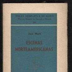 Libros de segunda mano: JOSÉ MARTI: ESCENAS NORTEAMERICANAS 13. 1890-1891. OBRAS COMPLETAS Nº 39. LA HABANA ED. TRÓPICO 1942. Lote 169815464