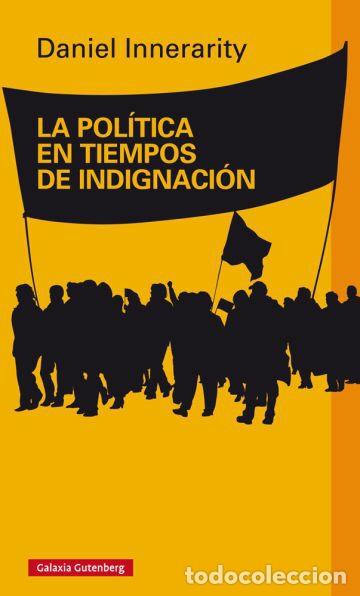 LA POLÍTICA EN TIEMPOS DE INDIGNACIÓN - DANIEL INNERARITY (Libros de Segunda Mano - Pensamiento - Política)