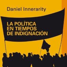 Libros de segunda mano: LA POLÍTICA EN TIEMPOS DE INDIGNACIÓN - DANIEL INNERARITY. Lote 170178217