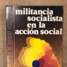 Libros de segunda mano: MILITANCIA SOCIALISTA EN LA ACCIÓN SOCIAL. PARTIDO SOCIALISTA OBRERO ESPAÑOL 1983. Lote 170556798