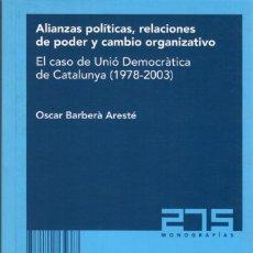 Libros de segunda mano: ALIANZAS POLÍTICAS, RELACIONES DE PODER.. EL CASO DE UNIÓ DEMOCRÀTICA DE CATALUNYA (1978-2003). Lote 171316295