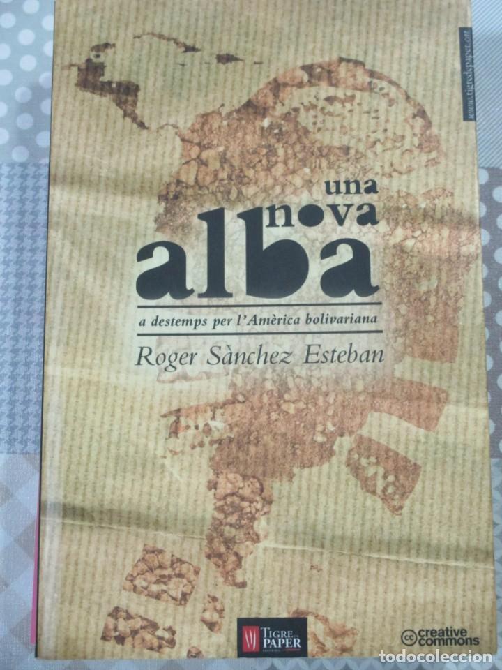 ROGER SANCHEZ ESTEBAN, UNA NOVA ALBA. A DESTEMPS PER L'AMERICA BOLIVARIANA, TIGRE DE PAPER (Libros de Segunda Mano - Pensamiento - Política)