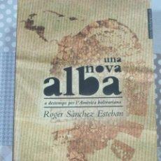 Libros de segunda mano: ROGER SANCHEZ ESTEBAN, UNA NOVA ALBA. A DESTEMPS PER L'AMERICA BOLIVARIANA, TIGRE DE PAPER. Lote 171431943