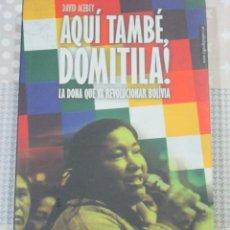 Libros de segunda mano: DAVID ACEBEY, AQUI TAMBE, DOMITILA!, LA DONA QUE VA REVOLUCIONAR BOLIVIA, TIGRE DE PAPER. Lote 171436125