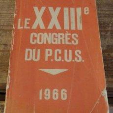 Libros de segunda mano: LE XXIII CONGRES DU P.C.U.S., 1966, 492 PAGINAS, EN FRANCES, RARO. Lote 171436592