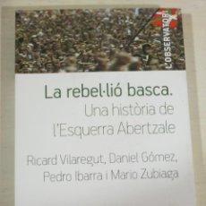 Libros de segunda mano: VV. AA., LA REBEL·LIO BASCA. UNA HISTORIA DE L'ESQUERRA ABERTZALE, ICARIA EDITORIAL I POL·LEN EDS.. Lote 171629525