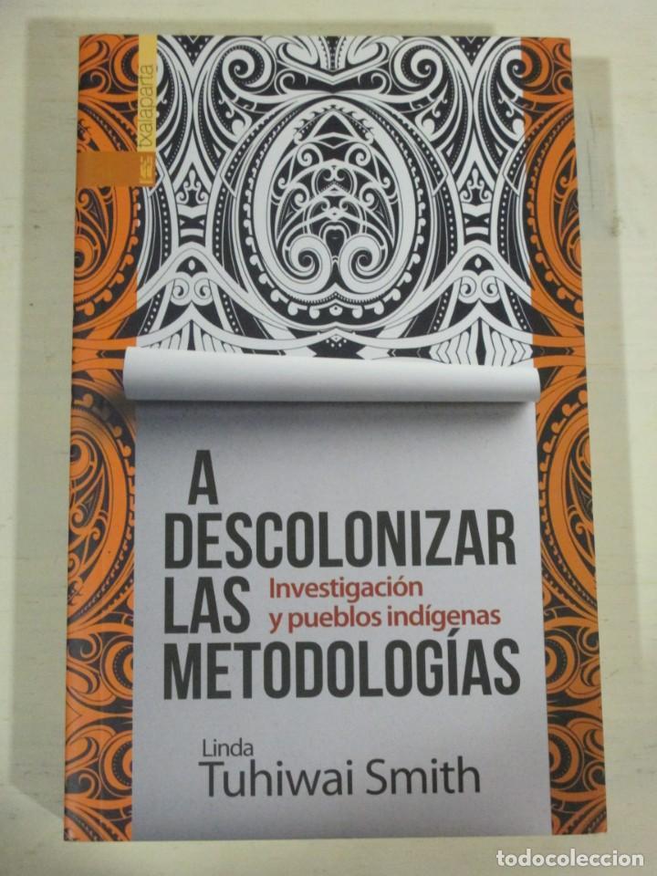 LINDA TUHIWAI SMITH, A DESCOLONIZAR LAS METODOLOGIAS, INVESTIGACION Y PUEBLOS INDIGENAS, TXALAPARTA (Libros de Segunda Mano - Pensamiento - Política)