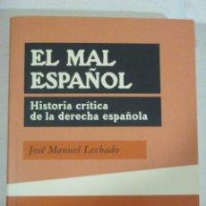 Libros de segunda mano: JOSE MANUEL LECHADO, EL MAL ESPAÑOL HISTORIA CRITICA DE LA DERECHA ESPAÑOLA, HIRU EDITORIAL. Lote 171631394