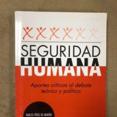 Libros de segunda mano: SEGURIDAD HUMANA (APORTES CRÍTICOS AL DEBATE TEÓRICO Y POLÍTICO). KARLOS PÉREZ DE ARMIÑO E IRANTZU. Lote 171963704