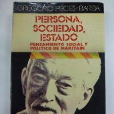Libros de segunda mano: PERSONA, SOCIEDAD, ESTADO. PENSAMIENTO SOCIAL Y POLÍTICO DE MARITAIN. GREGORIO PECES BARBA. . Lote 172071594