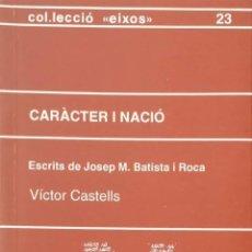 Libros de segunda mano: CARÀCTER I NACIÓ. ESCRITS DE JOSEP M. BATISTA I ROCA. Lote 172088359