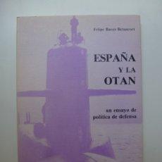 Libros de segunda mano: ESPAÑA Y LA OTAN. UN ENSAYO DE POLÍTICA DE DEFENSA. FELIPE BAEZA. Lote 172132758