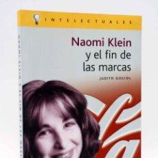 Libros de segunda mano: INTELECTUALES. NAOMI KLEIN Y EL FIN DE LAS MARCAS (JUDITH GOCIOL) CAMPO DE IDEAS, 2002. OFRT. Lote 246226625