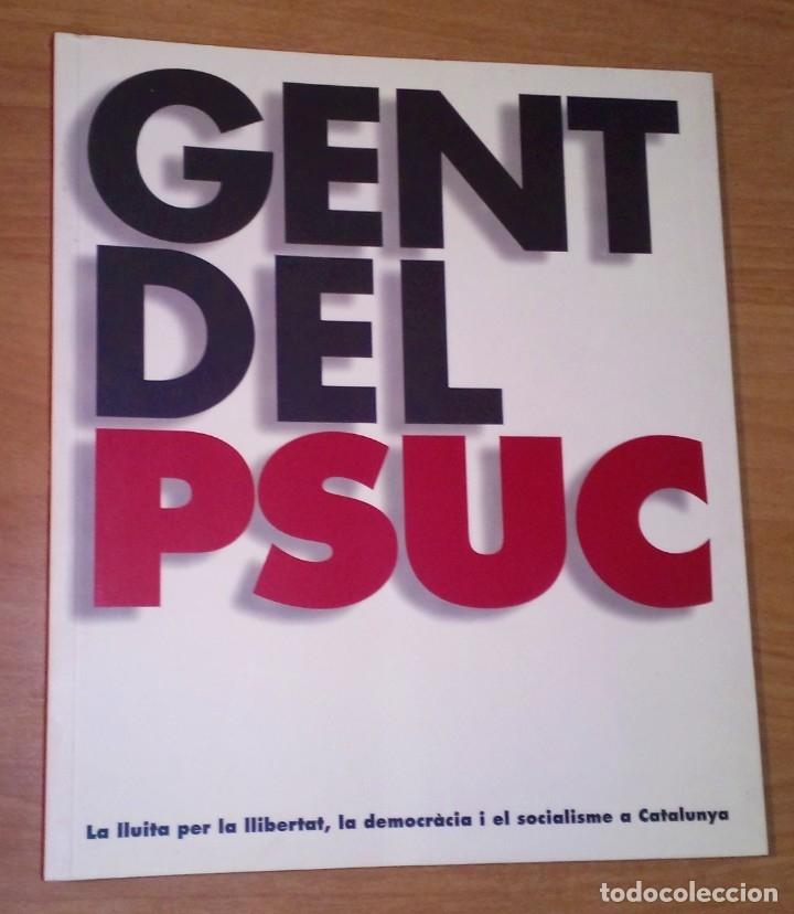 GENT DEL PSUC. LA LLUITA PER LA LLIBERTAT, LA DEMOCRÀCIA I EL SOCIALISME A CATALUNYA (Libros de Segunda Mano - Pensamiento - Política)