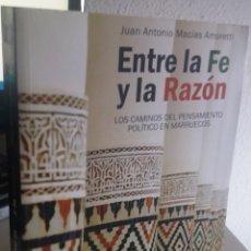 Libros de segunda mano: ENTRE LA FE Y LA RAZÓN. LOS CAMINOS DEL PENSAMIENTO POLÍTICO EN MARRUECOS - MACÍAS AMORETTI, J.A.. Lote 172252434