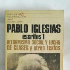 Libros de segunda mano: PABLO IGLESIAS ESCRITOS 1 REFORMISMO SOCIAL Y LUCHA DE CLASES. Lote 172317747
