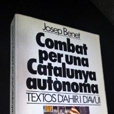 Libros de segunda mano: COMBAT PER UNA CATALUNYA AUTONOMA: TEXTOS D´AHIR I D´AVUI. JOSEP BENET. BRUGUERA 1980. . Lote 172465800