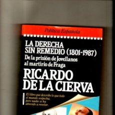 Libros de segunda mano: LA DERECHA SIN REMEDIO, 1801-1987. RICARDO DE LA CIERVA. PLAZA & JANES. 1987.. Lote 172612037