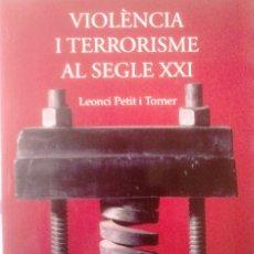 Libros de segunda mano: LEONCI PETIT I TORNER - VIOLÈNCIA I TERRORISME AL SEGLE XXI (CATALÁN). Lote 151970822