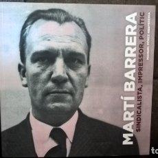 Libros de segunda mano: MARTI BARRERA: SINDICALISTA, IMPRESSOR, POLITIC. MANUEL PEREZ NESPEREIRA. JOSEP IRLA 2014. CATALAN.. Lote 172697518