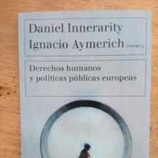 Libros de segunda mano: DANIEL INNERARITY E IGNACIO AYMERICH: DERECHOS HUMANOS Y POLÍTICAS PÚBLICAS EUROPEAS. Lote 172767397