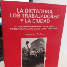 Libros de segunda mano: LA DICTADURA, LOS TRABAJADORES Y LA CIUDAD. MOVIMIENTO OBRERO BARCELONA (1939-1988) - BALFOUR, S.. Lote 172997999