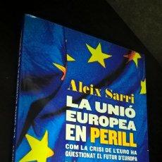 Libros de segunda mano: LA UNIO EUROPEA EN PERILL: COM LA CRISI DE L´EURO HA QUESTIONAT EL FUTUR D´EUROPA. ALEIX SARRI. CATA. Lote 173005048