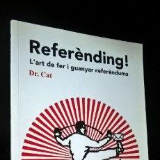 Libros de segunda mano: REFERENDING! L´ART DE FER I GUANYAR REFERENDUMS. DR. CAT. CATALUNYA, CATALUÑA. EN CATALAN.. Lote 173011624