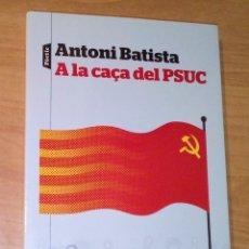 Libros de segunda mano: ANTONI BATISTA - A LA CAÇA DEL PSUC - PÒRTIC, 2016. Lote 172713082