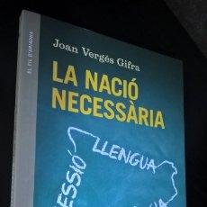 Libros de segunda mano: LA NACIO NECESSARIA. JOAN VERGES GIFRA. ANGLE 2014 PRIMERA EDICION. EN CATALAN (CATALA). . Lote 173050288