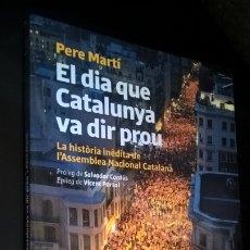 Libros de segunda mano: EL DIA QUE CATALUNYA VA DIR PROU: LA HISTORIA INEDITA DE L´ASSAMBLEA NACIONAL CATALANA. PERE MARTI. . Lote 173069735