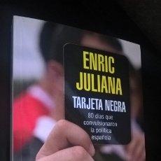 Libros de segunda mano: TARJETA NEGRA: 80 DIAS QUE CONVULSIONARON LA POLÍTICA ESPAÑOLA. ENRIC JULIANA. RBA 2015. . Lote 173069988