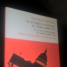 Libros de segunda mano: EL PUEBLO CONTRA EL PARLAMENTO. EL NUEVO POPULISMO EN ESPAÑA, 1989-2013. XAVIER CASALS. . Lote 173139633