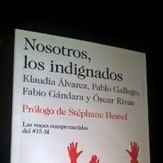Libros de segunda mano: NOSOTROS, LOS INDIGNADOS. KLAUDIA ALVAREZ, PABLO GALLEGO, FABIO GANDARA Y OSCAR RIVAS. DESTINO 2011.. Lote 173219429