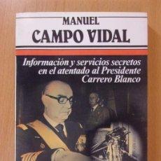 Libros de segunda mano: INFORMACIÓN Y SERVICIOS SECRETOS EN EL ATENTADO AL PRESIDENTE CARRERO BLANCO / MANUEL CAMPO VIDAL. Lote 173805059