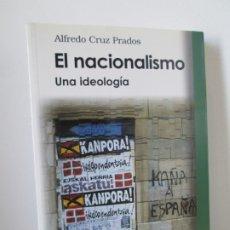 Libros de segunda mano: EL NACIONALISMO. UNA IDEOLOGIA. ALFREDO CRUZ PRADOS. EDITORIAL TECNOS 2005.. Lote 174167468
