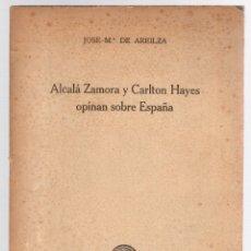 Libros de segunda mano: ALCALA ZAMORA Y CARLTON HAYES OPINAN SOBRE ESPAÑA. JOSE Mª AREILZA. AÑO 1945. Lote 174229993