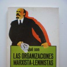 Libros de segunda mano: QUE SON LAS ORGANIZACIONES MARXISTAS-LENINISTAS. Lote 174360703