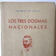 Libros de segunda mano: L-967.LOS TRES DOGMAS NACIONALES. VAZQUEZ DE MELLA. MADRID 1941.. Lote 174382775
