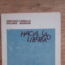 Libros de segunda mano: SANTIAGO CARRILLO Y DOLORES IBÁRRURI: HACIA LA LIBERTAD. VIII CONGRESO PARTIDO COMUNISTA DE ESPAÑA. Lote 175187490