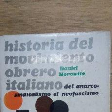 Libros de segunda mano: DANIEL HOROWITZ: HISTORIA DEL MOVIMIENTO OBRERO ITALIANO: DEL ANARCOSINDICALISMO AL NEOFASCISMO. Lote 175535897