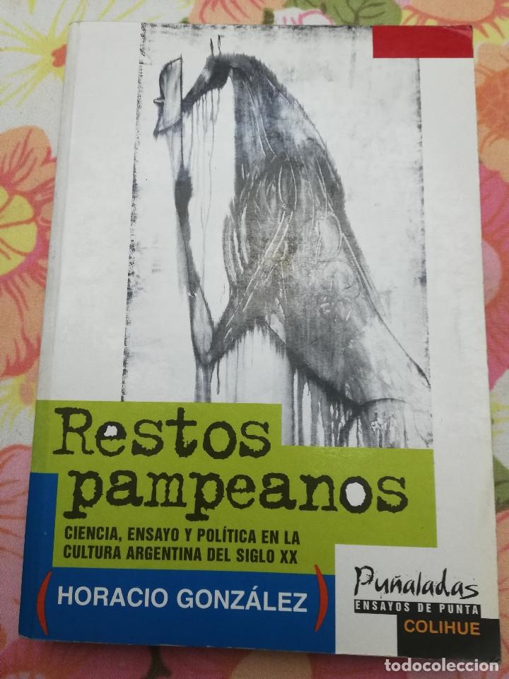 RESTOS PAMPEANOS. CIENCIA, ENSAYO Y POLÍTICA EN LA CULTURA ARGENTINA DEL SIGLO XX (HORACIO GONZÁLEZ) (Libros de Segunda Mano - Pensamiento - Política)