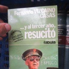 Libros de segunda mano: ...Y AL TERCER AÑO, RESUCITÓ, FERNANDO VIZCAINO CASAS. L.2604-752. Lote 175651889