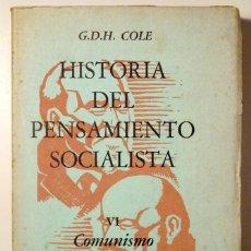 Libri di seconda mano: COLE, G.D.H. - HISTORIA DEL PENSAMIENTO SOCIALISTA. VOL. VI: COMUNISMO Y SOCIALDEMOCRACIA - MÉXICO 1. Lote 176043170