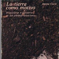 Livres d'occasion: LA TIERRA COMO MOTIVO - PROPIETARIOS Y JORNALEROS - JOSEPA CUCÓ - VALENCIA 1982. Lote 176108877