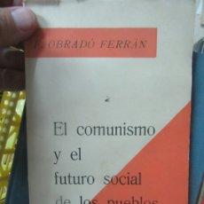 Libros de segunda mano: EL COMUNISMO Y EL FUTURO SOCIAL DE LOS PUEBLOS, F. OBRADÓ FERRÁN. L.13773-406. Lote 176157404
