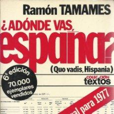 Libros de segunda mano: RAMÓN TAMAMES-¿A DÓNDE VAS,ESPAÑA?COLECCIÓN TEXTOS/18.PLANETA.1977.. Lote 176200927